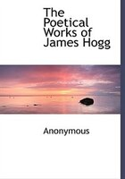 The Poetical Works of James Hogg