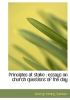 Principles at stake: essays on church questions of the day