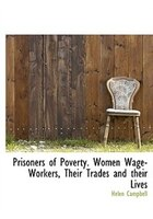 Prisoners of Poverty. Women Wage-Workers, Their Trades and their Lives