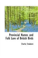 Provincial Names and Folk Lore of British Birds