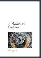 A Publisher's Confession