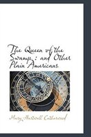 The Queen of the Swamp: and Other Plain Americans