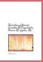 Récréations Littéraires Curiosités Et Singularités, Bévues Et Lapsus, Etc.