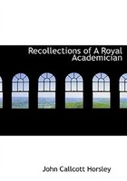 Recollections of A Royal Academician