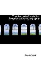 The Record of Nicholas Freydon an Autobiography