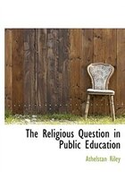 The Religious Question in Public Education