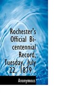 Rochester's Official Bi-centennial Record, Tuesday, July 22, 1879 .