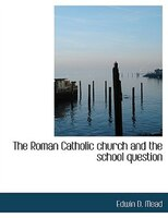 The Roman Catholic church and the school question