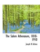 The Salem Athenaeum, 1810-1910