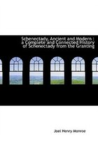 Schenectady, Ancient and Modern: a Complete and Connected History of Schenectady from the Granting