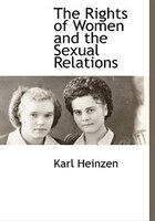 The Rights Of Women And The Sexual Relations - Karl Heinzen
