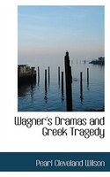 Wagner's Dramas and Greek Tragedy