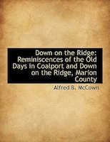 Down on the Ridge: Reminiscences of the Old Days in Coalport and Down on the Ridge, Marion County
