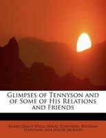 Glimpses Of Tennyson And Of Some Of His Relations And Friends