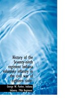History Of The Seventy-ninth Regiment Indiana Volunteer Infantry In The Civil War Of Eighteen Sixty-