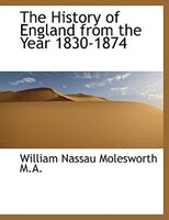 The History of England from the Year 1830-1874