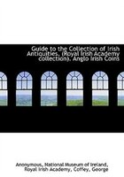 Guide to the Collection of Irish Antiquities. (Royal Irish Academy collection). Anglo Irish Coins