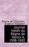 Journal Inédit du Règne de Henry 4, 1598-1692