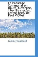 Le Pâturage Communal en Haute-Auvergne, 17e-18e sìecles. Lettre-préf. de Paul Viollet