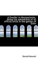 A Dweller in Mesopotamia, Being the adventures of an official artist in the garden of Eden