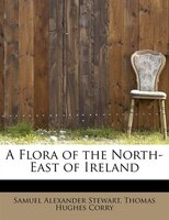 A Flora Of The North-east Of Ireland