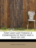 First And Last Things: A Confession Of Faith And A Rule Of Life