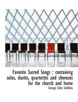 Favorite Sacred Songs: Containing Solos, Duetts, Quartettes And Choruses For The Church And Home