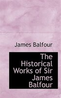 The Historical Works of Sir James Balfour