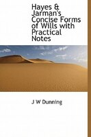 Hayes & Jarman's Concise Forms Of Wills  With Practical Notes