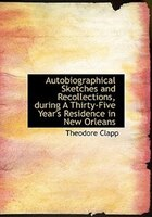 Autobiographical Sketches and Recollections, during A Thirty-Five Year's Residence in New Orleans