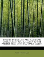 Studies In English And American Literature: From Chaucer To The Present Time; With Standard Selecti