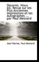 Oeuvres. Nouv. éd, Revue sur les Plus Anciennes Impressions et les Autographes ... par Paul Mesnard