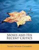 Moses And His Recent Critics