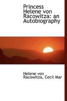 Princess Helene Von Racowitza: An Autobiography