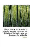 Pleasant pathways, or, Persuasives to early piety: continuing explanations and illustrations of the