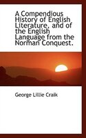A Compendious History of English Literature, and of the English Language from the Norman Conquest.