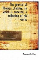 The Journal Of Thomas Chalkley. To Which Is Annexed, A Collection Of His Works
