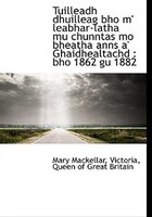 Tuilleadh dhuilleag bho m' leabhar-latha mu chunntas mo bheatha anns a' Ghaidhealtachd: bho 1862 gu