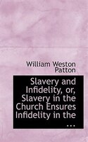 Slavery and Infidelity, or, Slavery in the Church Ensures Infidelity in the ...