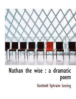 Nathan the wise: a dramatic poem