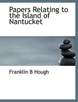Papers Relating to the Island of Nantucket