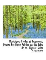 Montaigne, Études et Fragments; Oeuvre Posthume Publiée par les Soins de m. Auguste Salles