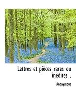 Lettres et pièces rares ou inédites .