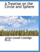A Treatise on the Circle and Sphere