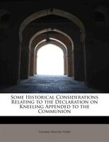 Some Historical Considerations Relating To The Declaration On Kneeling Appended To The Communion