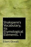 Shakspere's Vocabulary, its Etymological Elements. I