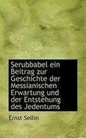 Serubbabel ein Beitrag zur Geschichte der Messianischen Erwartung und der Entstehung des Jedentums