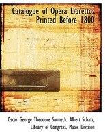 Catalogue of Opera Librettos Printed Before 1800