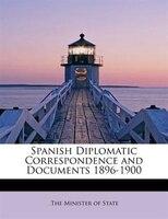 Spanish Diplomatic Correspondence And Documents 1896-1900