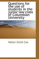 Questions For The Use Of Students In The Junior Law Class Of Columbian University